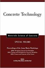 Concrete Technology: Proceedings of the Anna Maria Workshops 2002: Designing Concrete for Durability, 2003: Testing & Standards for Concrete Durability, 2004: Cement & Concrete of the Future, Materials Science of Concrete