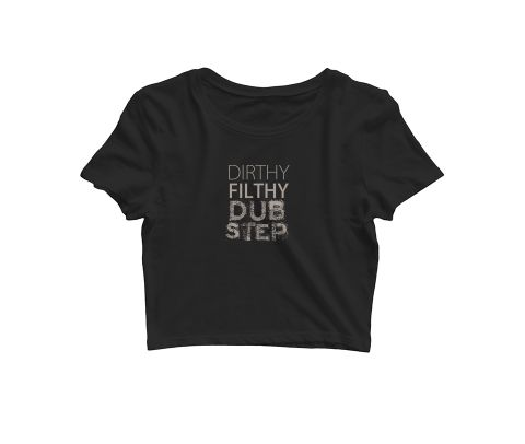 Dirty Filthy Dubstep   Croptop for music lovers