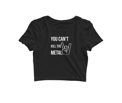 You cant kill the Metal   Croptop for music lovers