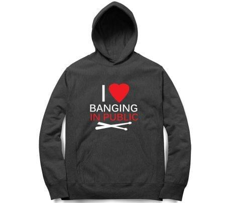 I love banging in Public : Drummer   Unisex Hoodie Sweatshirt for Men and Women