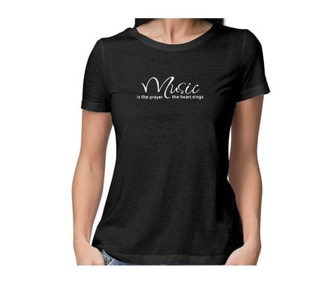 Music is the prayer the heart sings  round neck half sleeve tshirt for women