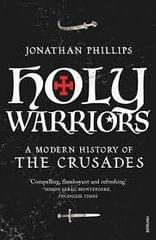 Holy Warriors - A Modern History of the Crusades