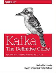 Kafka: The Definitive Guide : Real-Time Data and Stream Processing at Scale