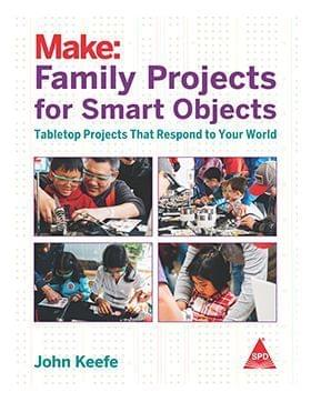 Make: Family Projects For Smart Objects - Tabletop Projects That Respond To Your World (Grayscale Edition)