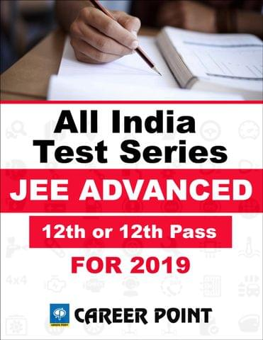 All India Test Series For JEE Advanced 2019 (For 12th or 12th Pass)