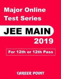 Major Online Test Series JEE Main 2019 For 12th or 12th Pass