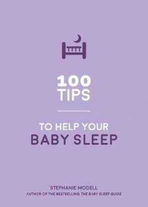 100 Tips to Help Your Baby Sleep Better - Practical Advice to Establish Good Sleeping Habits