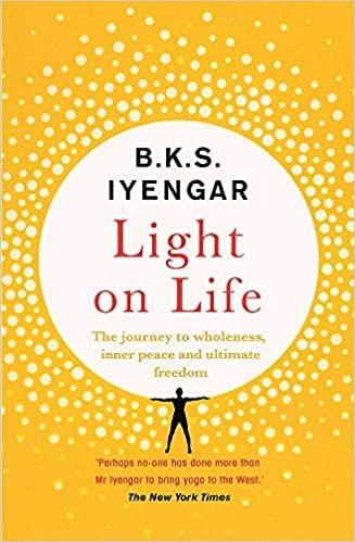 """Light on Life:The Yoga Journey to Wholeness, Inner Peace and Ultimate Freedom"""
