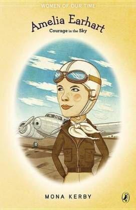 (Women of Our Time) Amelia Earhart: Courage In The Sky