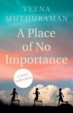 A PLACE OF NO IMPORTANCE