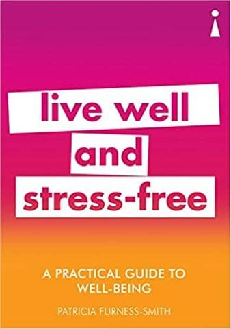 A Practical Guide to Well-being: Live Well & Stress-Free