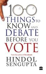 100 THINGS TO KNOW AND DEBATE BEFORE YOU VOTE