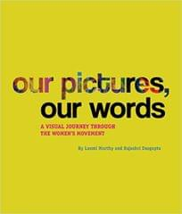 Our Pictures, Our Words  A Visual Journey Through the Women?s Movement
