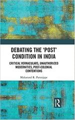 Debating the \u0011Post\u0012 Condition in India: Critical Vernaculars, Unauthorized Modernities, PostColonial Contentions ?