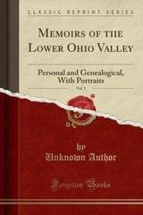Memoirs Of The Lower Ohio Valley, Vol. 1: Personal And Genealogical, With Portraits (Classic Reprint)