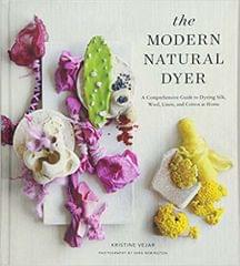The Modern Natural Dyer A Comprehensive Guide to Dyeing Silk, Wool, Linen and Cotton at Home