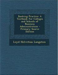 Banking Practice: A Textbook for Colleges and Schools of Business Administration