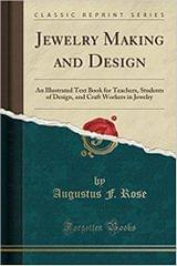 Jewelry Making and Design: An Illustrated Text Book for Teachers, Students of Design, and Craft Workers in Jewelry (Classic Reprint)
