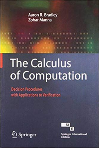 The Calculus of Computation : Decision Procedures with Applications to Verification