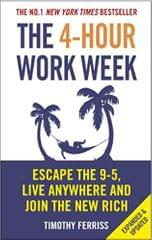 The 4Hour Work Week: Escape the 95, Live Anywhere and Join the New Rich