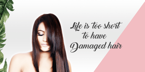 Life is too short to have Damaged hair