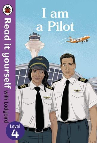 I AM A PILOT READ IT YOURSELF WITH LADYBIRD LEVEL 4